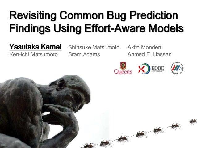 Yasutaka Kamei Shinsuke Matsumoto Akito Monden Ken-ichi Matsumoto Bram Adams Ahmed E. Hassan Revisiting Common Bug Predict...