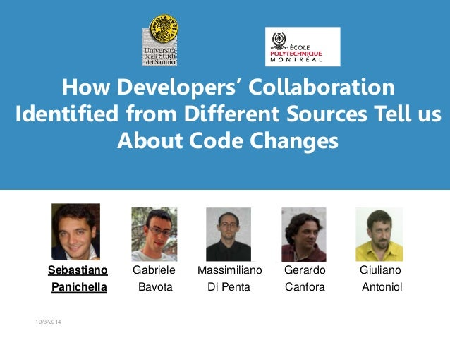 How Developers' Collaboration  Identified from Different Sources Tell us  About Code Changes  Sebastiano Gabriele Massimil...