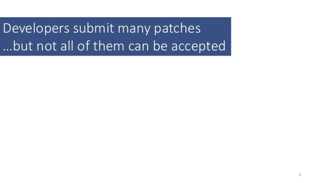 Writing acceptable patches: an empirical study of open source project patches Slide 2