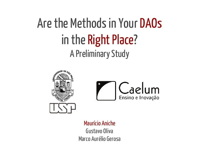 Are the Methods in Your DAOs  in the Right Place?  A Preliminary Study  Maurício Aniche  Gustavo Oliva  Marco Aurélio Gero...