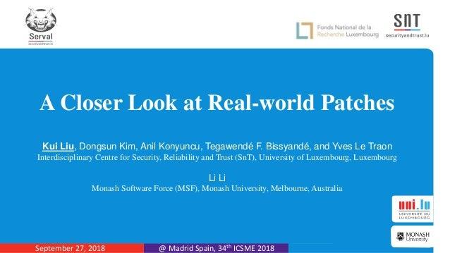 A Closer Look at Real-world Patches Kui Liu, Dongsun Kim, Anil Konyuncu, Tegawendé F. Bissyandé, and Yves Le Traon Interdi...
