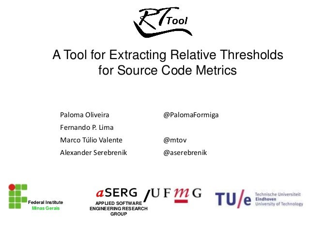 A Tool for Extracting Relative Thresholds for Source Code Metrics APPLIED SOFTWARE ENGINEERING RESEARCH GROUP /Federal Ins...