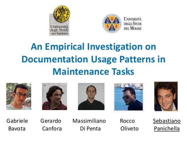 An Empirical Investigation on Documentation Usage Patterns in Maintenance Tasks Gabriele Gerardo Massimiliano Rocco Sebast...
