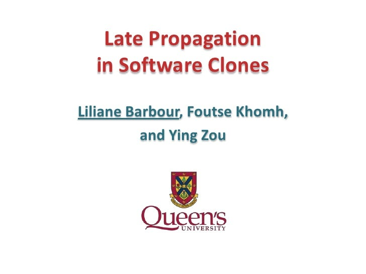 Late Propagation  in Software ClonesLiliane Barbour, Foutse Khomh,          and Ying Zou