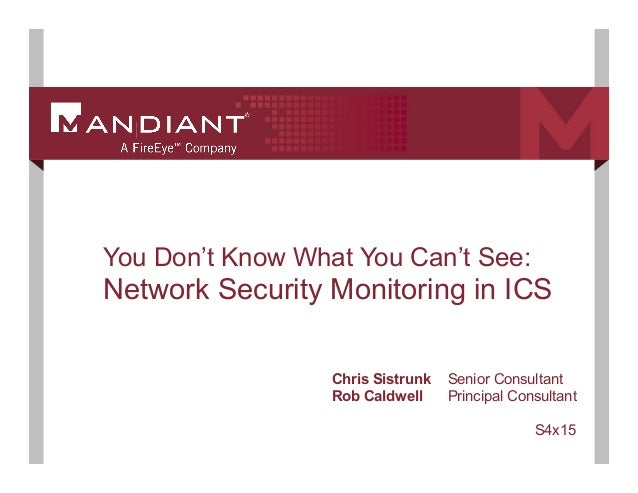 1 You Don't Know What You Can't See: Network Security Monitoring in ICS Chris Sistrunk Senior Consultant Rob Caldwell Prin...