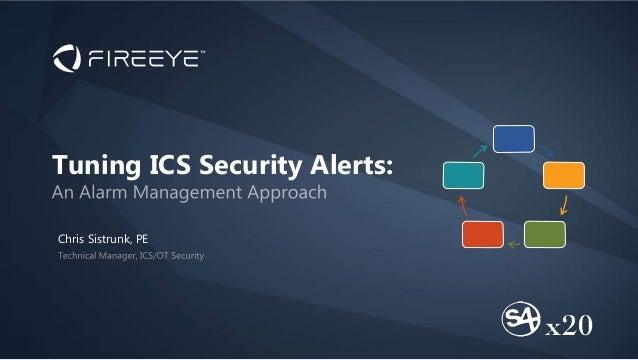 Chris Sistrunk, PE Tuning ICS Security Alerts: