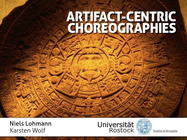 ARTIFACT-CENTRIC                CHOREOGRAPHIESNiels LohmannKarsten Wolf