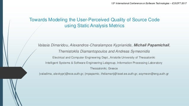 Towards Modeling the User-Perceived Quality of Source Code using Static Analysis Metrics Valasia Dimaridou, Alexandros-Cha...