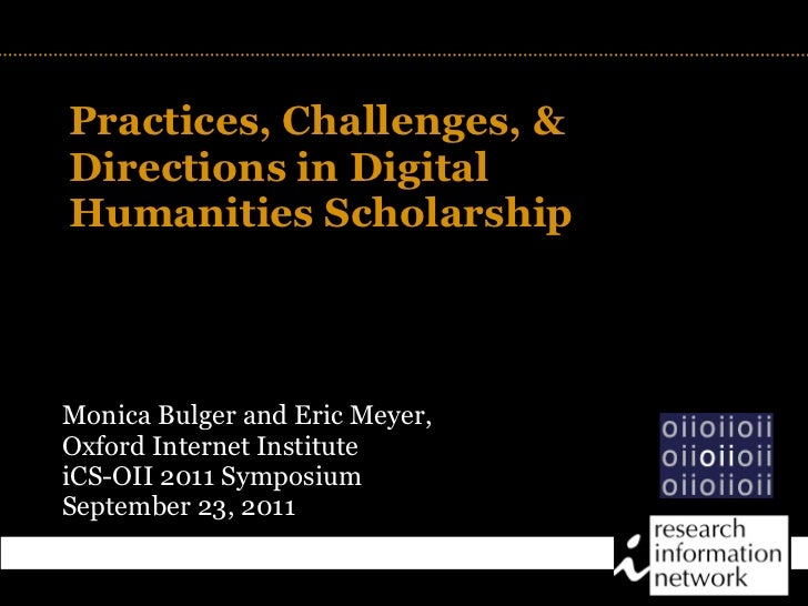 Practices, Challenges, &Directions in DigitalHumanities Scholarship                       TITLEMonica Bulger and Eric Meye...