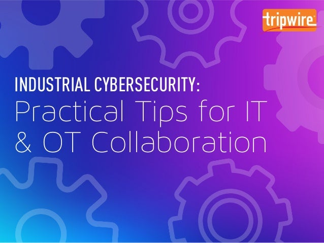 Industrial Cybersecurity: Practical Tips for IT & OT Collaboration