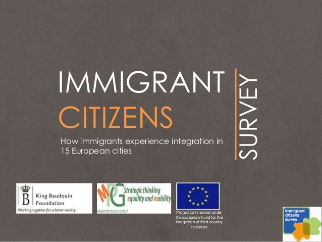 IMMIGRANTCITIZENSSURVEYHow immigrants experience integration in15 European citiesProject co-financed underthe European Fun...