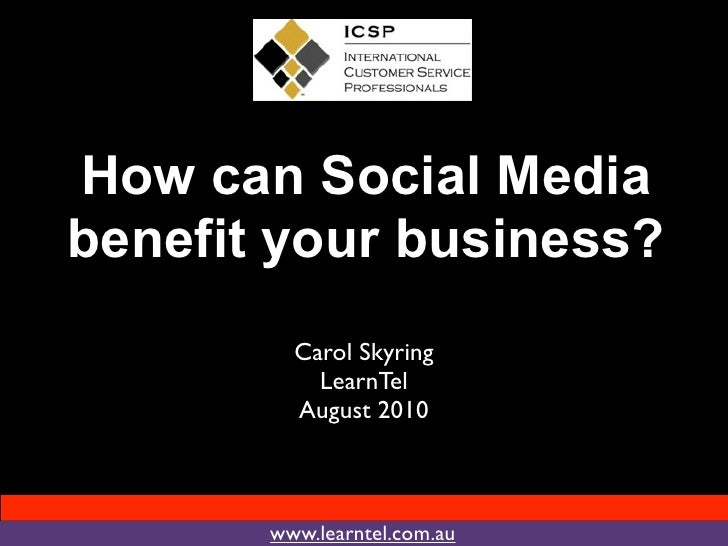 How can Social Media benefit your business?          Carol Skyring            LearnTel          August 2010           www....