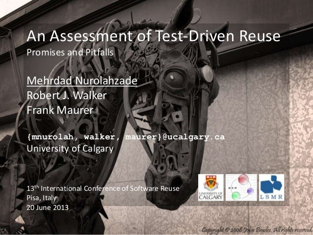 An Assessment of Test-Driven ReusePromises and PitfallsMehrdad NurolahzadeRobert J. WalkerFrank Maurer{mnurolah, walker, m...