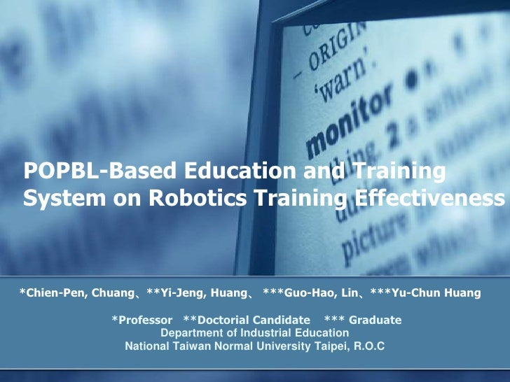 POPBL-Based Education and Training System on Robotics Training Effectiveness<br />*Chien-Pen, Chuang、**Yi-Jeng, Huang、 ***...
