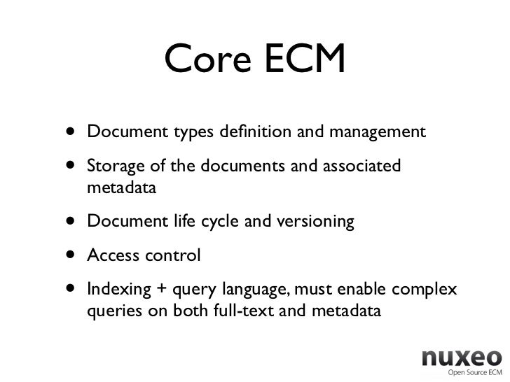 Core ECM•   Document types definition and management•   Storage of the documents and associated    metadata•   Document lif...