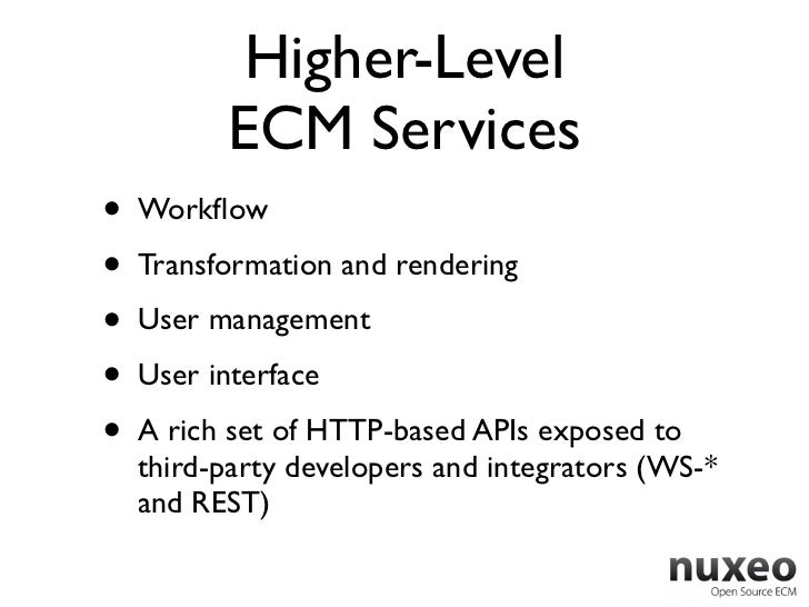 Higher-Level          ECM Services•   Workflow•   Transformation and rendering•   User management•   User interface•   A ri...