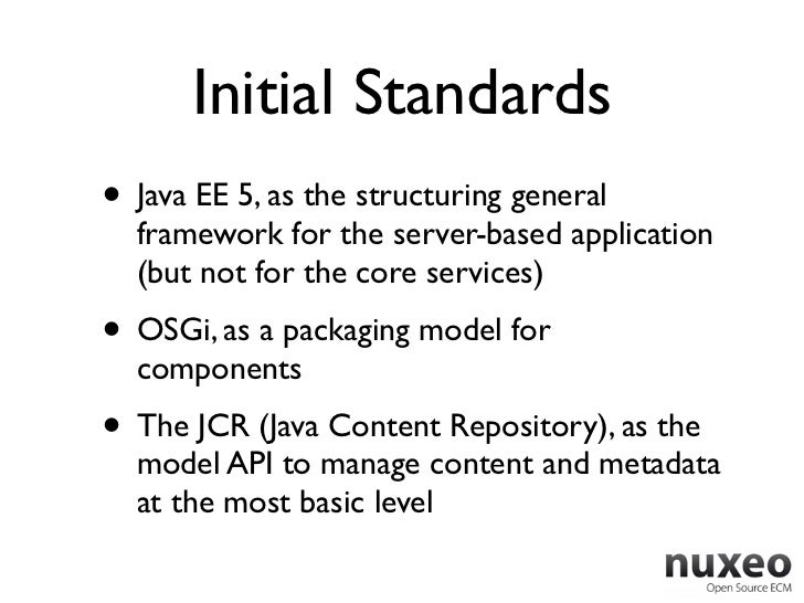 Initial Standards• Java EE 5, as the structuring general  framework for the server-based application  (but not for the cor...
