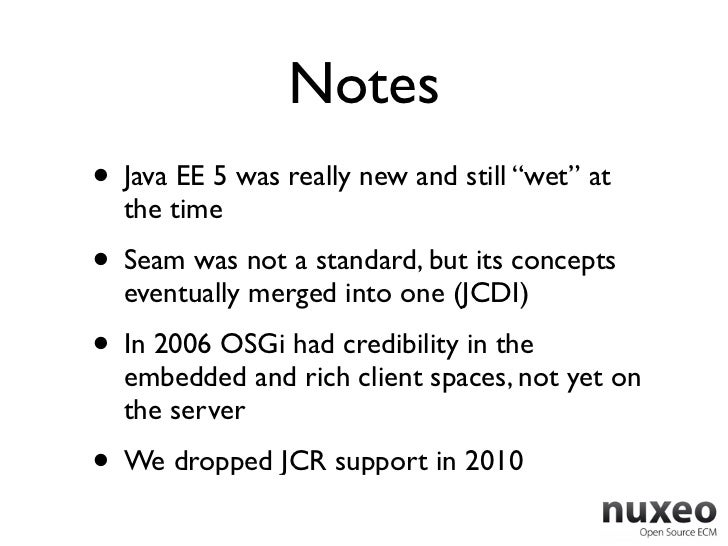 """Notes• Java EE 5 was really new and still """"wet"""" at  the time• Seam was not a standard, but its concepts  eventually merged..."""