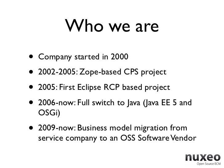 Who we are•   Company started in 2000•   2002-2005: Zope-based CPS project•   2005: First Eclipse RCP based project•   200...
