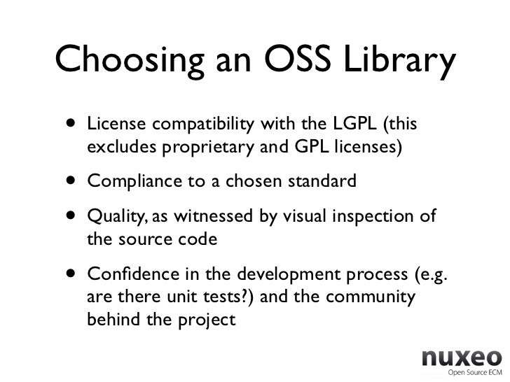 Choosing an OSS Library•   License compatibility with the LGPL (this    excludes proprietary and GPL licenses)•   Complian...