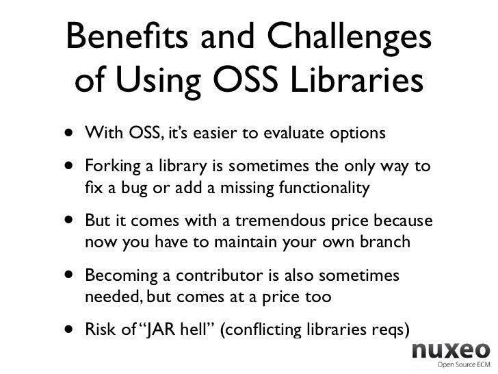 Benefits and Challengesof Using OSS Libraries•   With OSS, it's easier to evaluate options•   Forking a library is sometime...