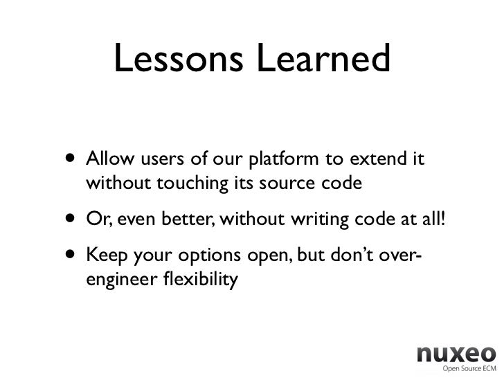 Lessons Learned• Allow users of our platform to extend it  without touching its source code• Or, even better, without writ...