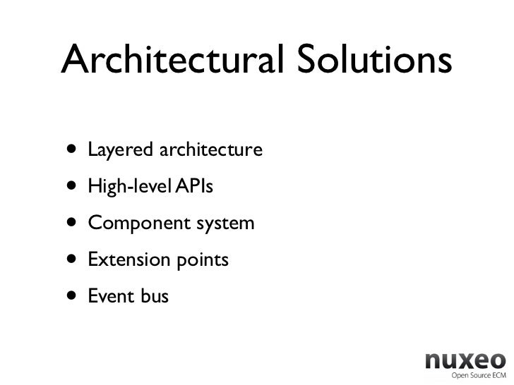 Architectural Solutions• Layered architecture• High-level APIs• Component system• Extension points• Event bus
