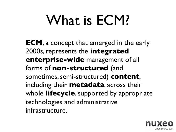 What is ECM?ECM, a concept that emerged in the early2000s, represents the integratedenterprise-wide management of allforms...