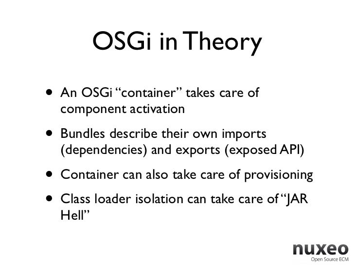 """OSGi in Theory• An OSGi """"container"""" takes care of  component activation• Bundles describe their own imports  (dependencies..."""