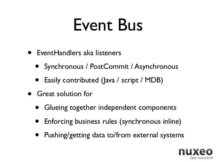 Event Bus•   EventHandlers aka listeners    •   Synchronous / PostCommit / Asynchronous    •   Easily contributed (Java / ...