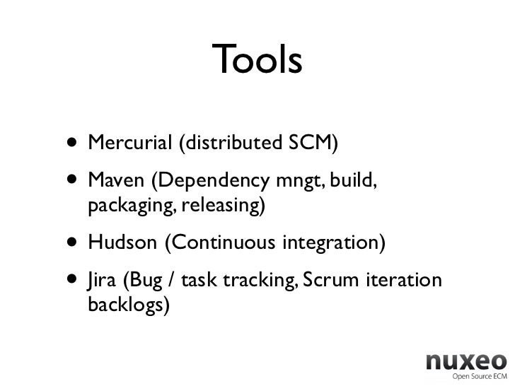 Tools• Mercurial (distributed SCM)• Maven (Dependency mngt, build,  packaging, releasing)• Hudson (Continuous integration)...