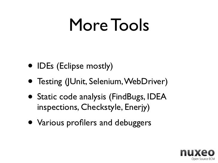 More Tools• IDEs (Eclipse mostly)• Testing (JUnit, Selenium, WebDriver)• Static code analysis (FindBugs, IDEA  inspections...