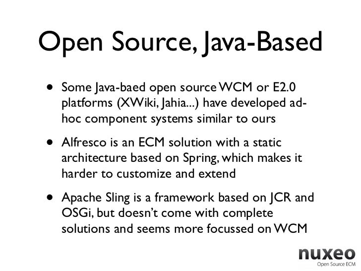 Open Source, Java-Based•   Some Java-baed open source WCM or E2.0    platforms (XWiki, Jahia...) have developed ad-    hoc...