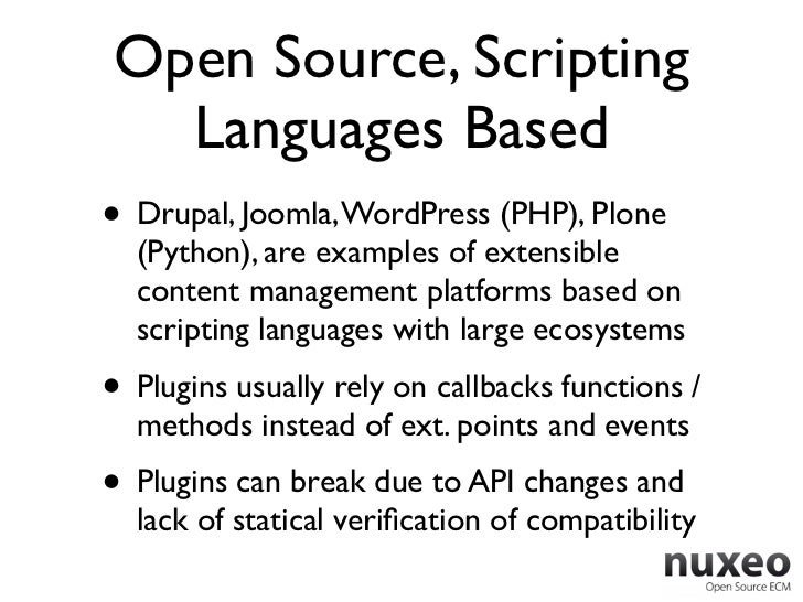 Open Source, Scripting  Languages Based• Drupal, Joomla, WordPress (PHP), Plone  (Python), are examples of extensible  con...