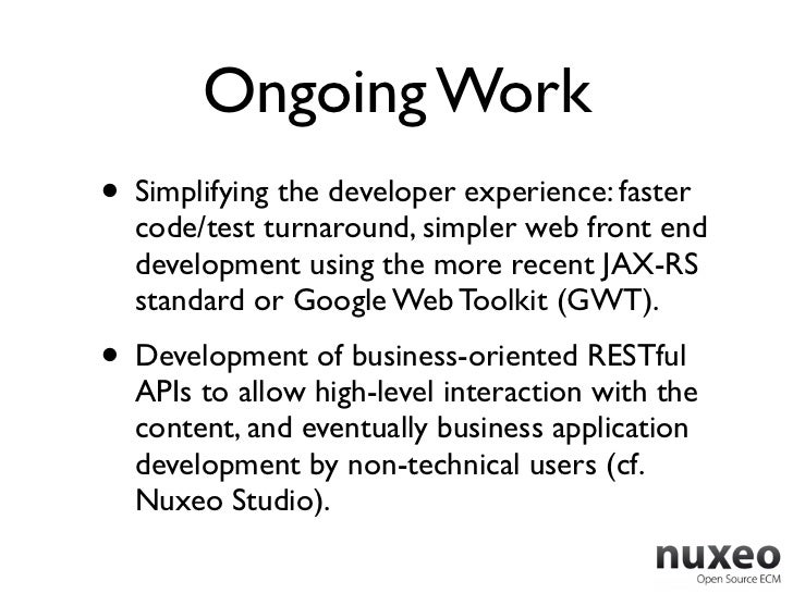 Ongoing Work• Simplifying the developer experience: faster  code/test turnaround, simpler web front end  development using...
