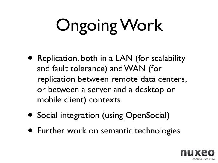 Ongoing Work• Replication, both in a LAN (for scalability  and fault tolerance) and WAN (for  replication between remote d...