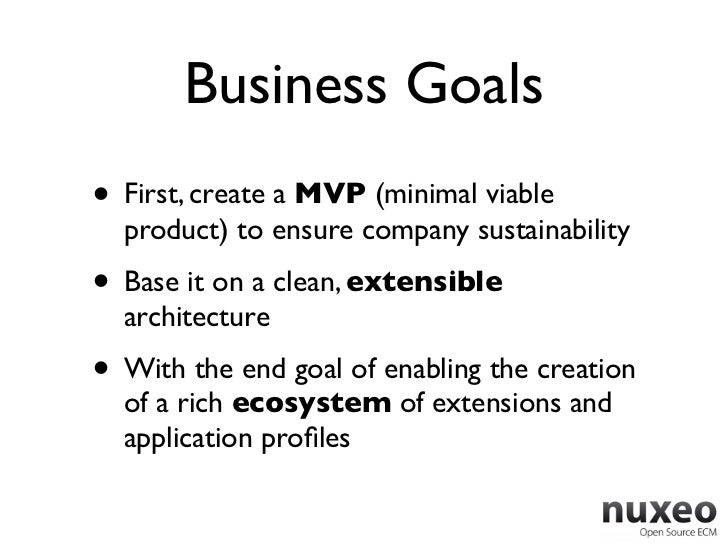 Business Goals• First, create a MVP (minimal viable  product) to ensure company sustainability• Base it on a clean, extens...