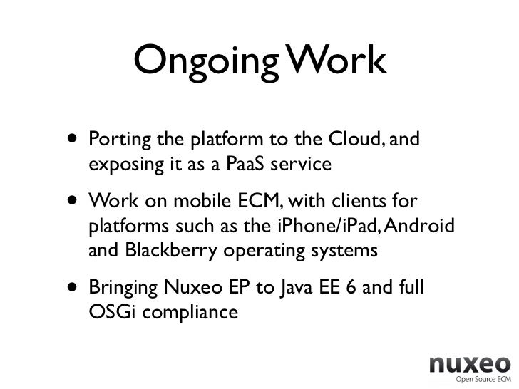 Ongoing Work• Porting the platform to the Cloud, and  exposing it as a PaaS service• Work on mobile ECM, with clients for ...