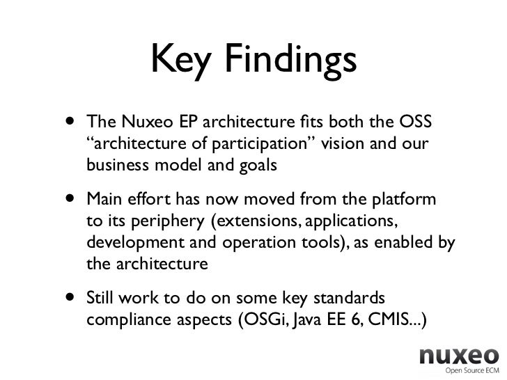 """Key Findings•   The Nuxeo EP architecture fits both the OSS    """"architecture of participation"""" vision and our    business m..."""