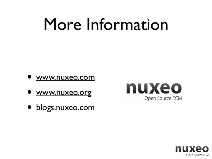 More Information• www.nuxeo.com• www.nuxeo.org• blogs.nuxeo.com