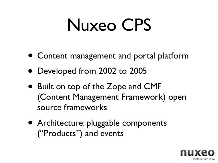 Nuxeo CPS• Content management and portal platform• Developed from 2002 to 2005• Built on top of the Zope and CMF  (Content...