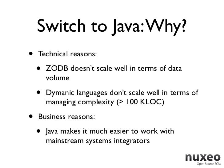 Switch to Java: Why?•   Technical reasons:    •   ZODB doesn't scale well in terms of data        volume    •   Dymanic la...