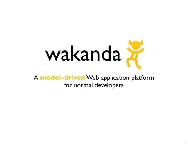 wakandaA model-driven Web application platform        for normal developers                                          1