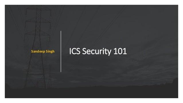 ICS Security 101Sandeep Singh