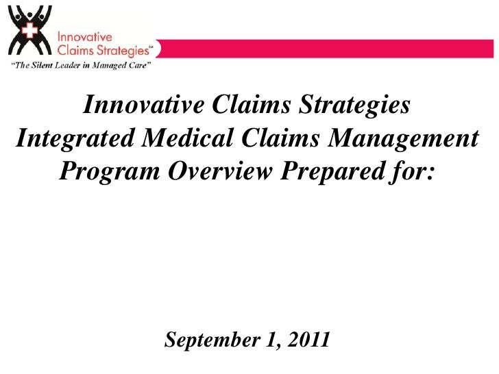 Innovative Claims StrategiesIntegrated Medical Claims Management    Program Overview Prepared for:           September 1, ...
