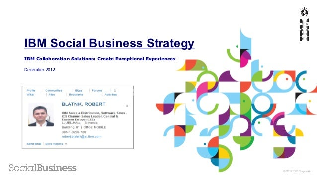 IBM Social Business StrategyIBM Collaboration Solutions: Create Exceptional ExperiencesDecember 2012                      ...