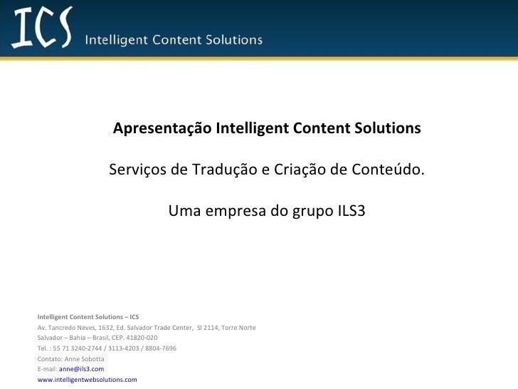 Intelligent Content Solutions – ICS Av. Tancredo Neves, 1632, Ed. Salvador Trade Center,  Sl 2114, Torre Norte Salvador – ...