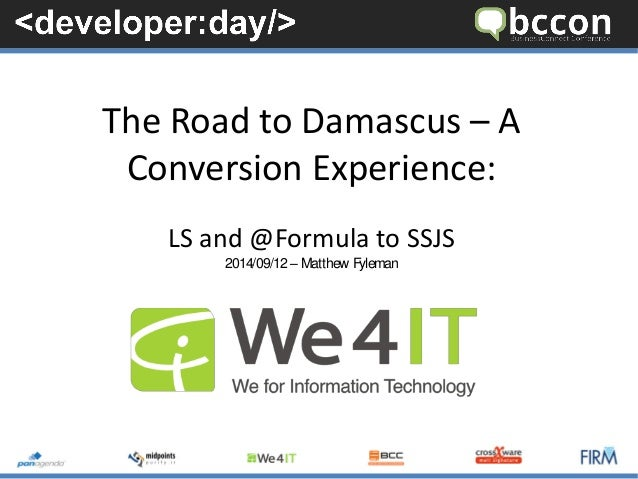 The Road to Damascus –A Conversion Experience:  LS and @Formula to SSJS  2014/09/12 –Matthew Fyleman