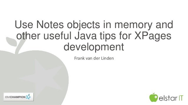 Use Notes objects in memory and other useful Java tips for XPages development  Frank van der Linden