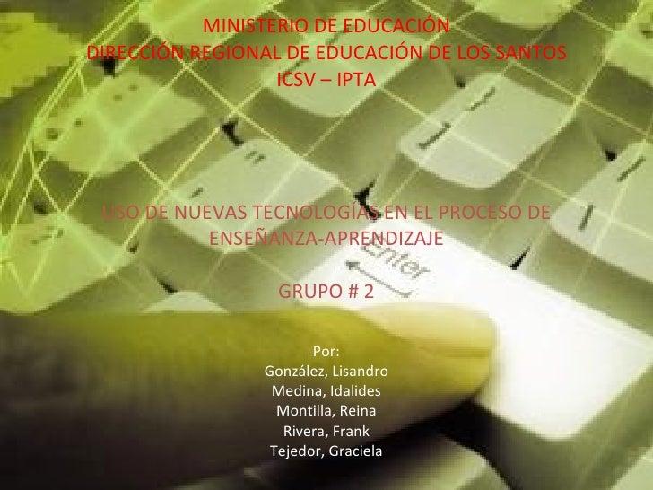 MINISTERIO DE EDUCACIÓN DIRECCIÓN REGIONAL DE EDUCACIÓN DE LOS SANTOS ICSV – IPTA USO DE NUEVAS TECNOLOGÍAS EN EL PROCESO ...